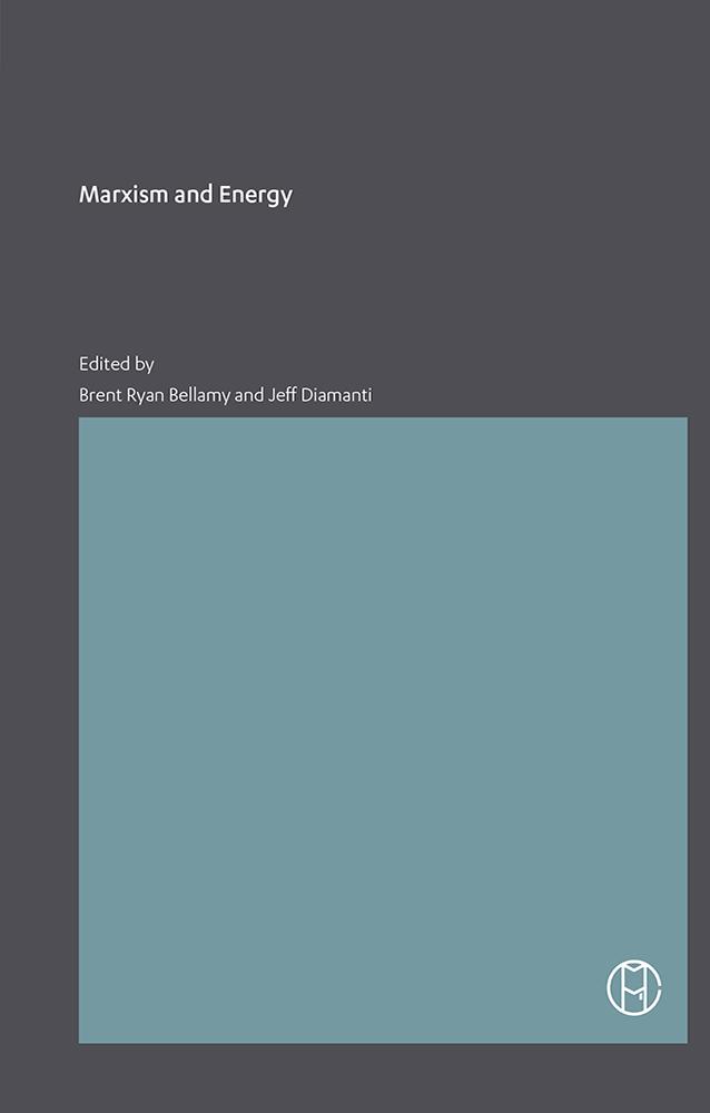 Marxism and Energy; Edited by Brent Ryan Ballamy and Jeff Diamanti